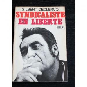 Gilbert Declercq  (1919-2004) : Syndicaliste en liberté (entretiens avec Alain Besson et Jacques Julliard, Le Seuil, 1974)